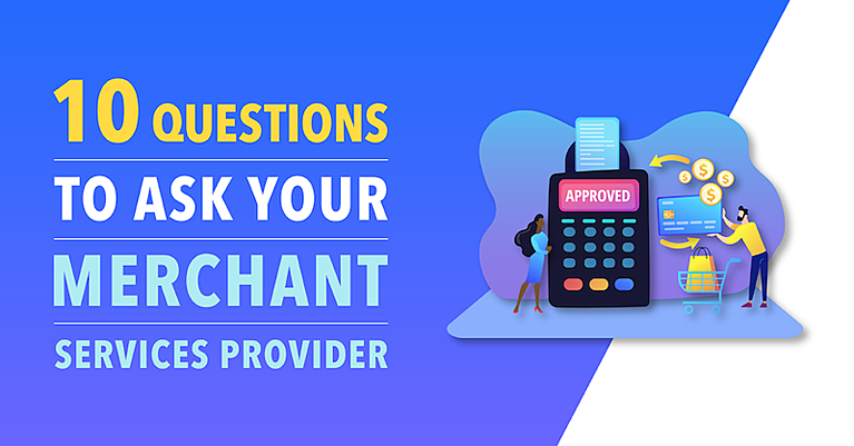 10 Questions to Ask Your Merchant Services Provider