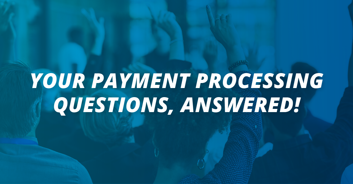 Your Payment Processing Questions, Answered!_Header