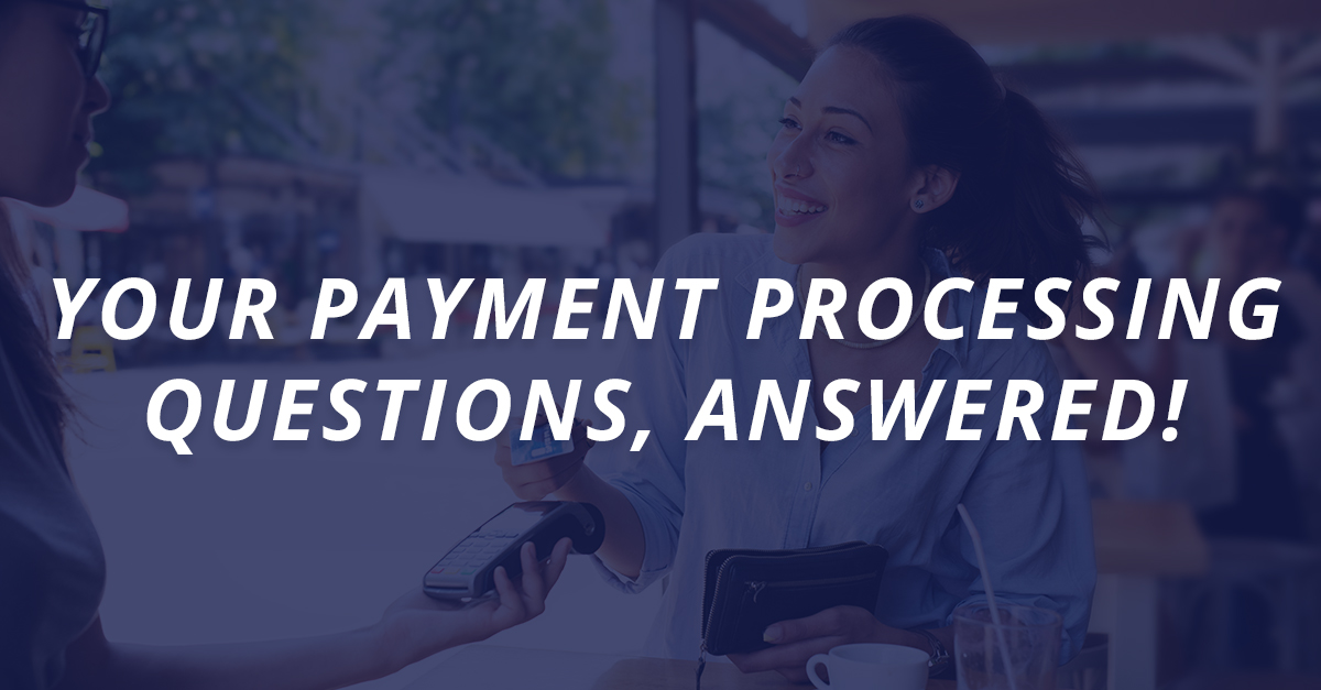 Your Payment Processing Questions, Answered!
